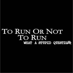 To RUN OR NOT 