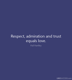 Respect, admiration and trust 