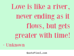 Love is like a river, 