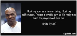 I lost my soul as a human being. I lost my 