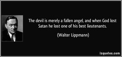 The devil is merely a fallen angel, and when God lost 