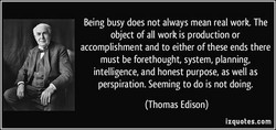 Being busy does not always mean real work. The 