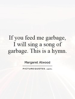 If you feed me garbage, 