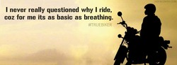 I never really questioned why I ride, 