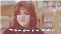 When you grow up, your heart dies.
