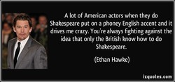 A lot of American actors when they do 