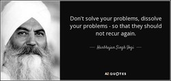 Don't solve your problems, dissolve 