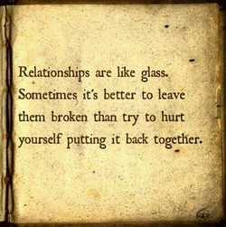 Relationships are Ilke glass. 