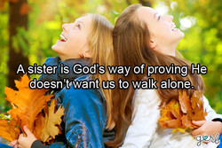 A sister(is God's way of proving He• 