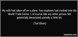 My wife had taken off on a plane. Two airplanes had crashed into the 