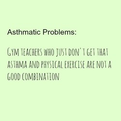 Asthmatic Problems: 