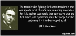 The trouble with fighting for human freedom is that 