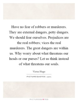 Have no fear of robbers or murderers. 