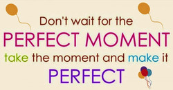 Don't wait for the 