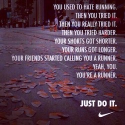 YOU USED TO HATE RUNNING. 