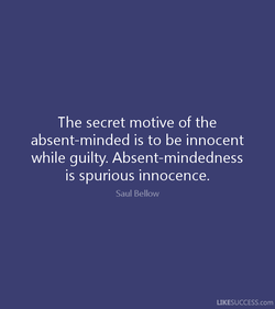 The secret motive of the 
