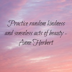 Practice random kindness 