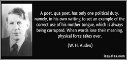 A poet, qua poet, has only one political duty, 