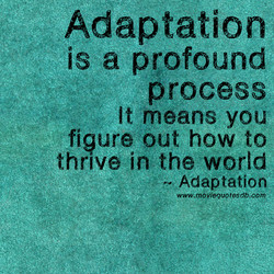 Adaptation is a profound process It means you figure out how to thrive in the world Adaptation www.mpyiequotgsdb.coin