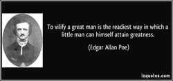 To vilify a great man is the readiest way in which a 