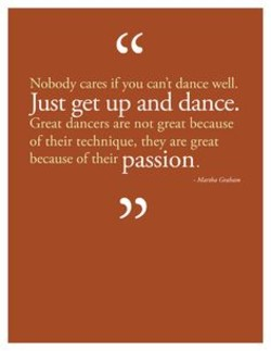 Nobody cares if you can't dance well.