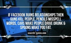 IF FACEBOOK RUINS RELATIONSHIPS THEN 