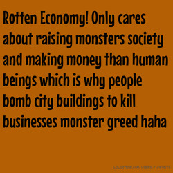 Rotten Economy! Only cares 