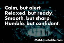 Calm, but alert. 