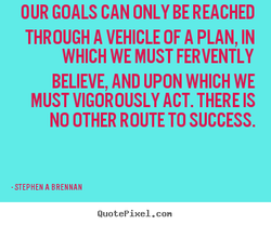 OUR GOALS CAN ONLY BE REACHED 