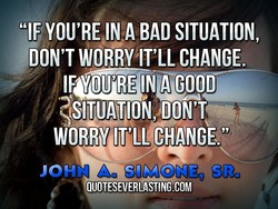 'IF YOU'RE,IN A BAD SITUATION, 