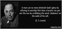 A man can no more diminish God's glory by 