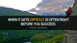 WHEN IT GETS DIFFICULT IS OFTEN RIGHT 