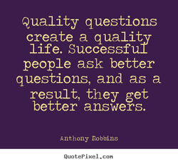 Quality questions create a quality life. Successfu-L people ask better questions, and as a result, they get better answers. A b bins QuotePixeI. con