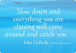 Slow down and 