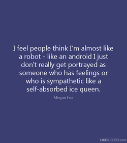 I feel people think I'm almost like 