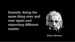 Insanity: doing the 