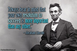 .iNlWays bearin mind thi :yourown resolution*to N. Abraham Lincoln PersonalExcellence.co