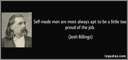 Self-made men are most always apt to be a little too 