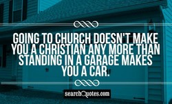 GOING TO CHURCH DOESN'T MAKE 