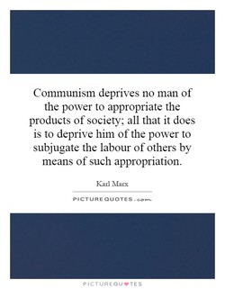 Communism deprives no man of 