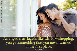 Arranged marriage is like window-shopping, 