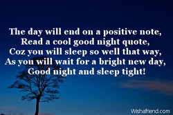 The day will end on a positive note, 