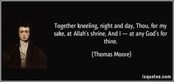 Together kneeling, night and day, Thou, for my 