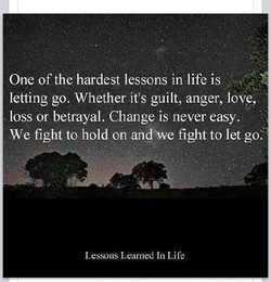 One of the hardest lessons in life is 