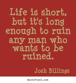 Life is short, 