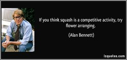 If you think squash is a competitive activity, try 