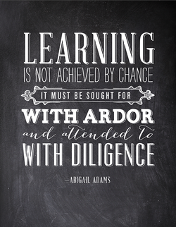 LEARNING IS NOI ACHIEVED BY CHANCE IT MUST BE SOUGHT FOR WITH ARDOR WITH -ABIGAIL ADAMS