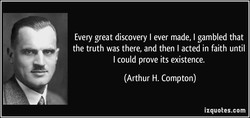 Every great discovery I ever made, I gambled that 