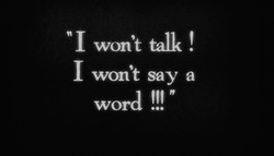 q I won't talk ! 