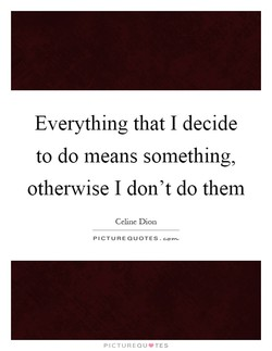 Everything that I decide 